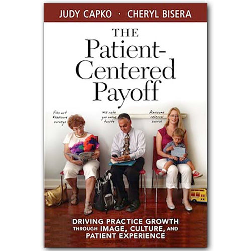 The Patient-Centered Payoff: Driving Practice Growth Through Image, Culture and Patient Experience