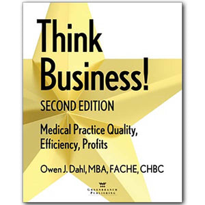 Think Business! Medical Practice Quality, Efficiency, Profits 2nd Edition