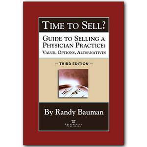 Time to Sell? Guide to Selling a Physician Practice: Value, Options, Alternatives 3rd Edition