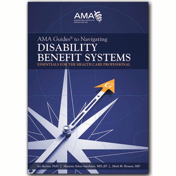 AMA Guides® to Navigating Disability Benefit Systems