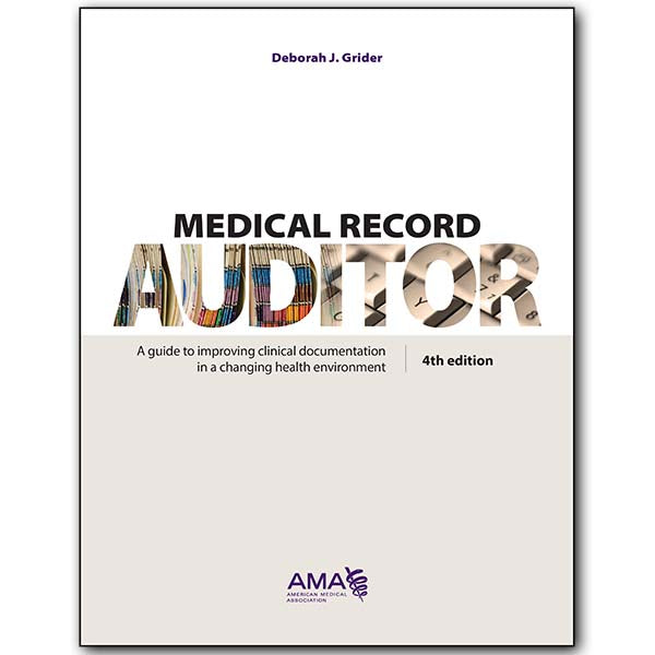 Medical Record Auditor, Fourth Edition A guide to improving clinical documentation in a changing health environment