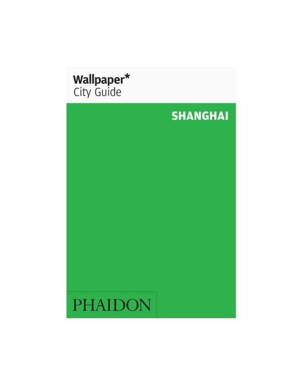 Phaidon - Wallpaper City Guide: Shanghai