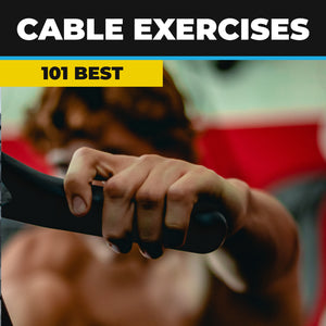 101 Best Cable Exercises (that you should be doing)