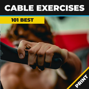 101 Best Cable Exercises (that you should be doing) PRINT