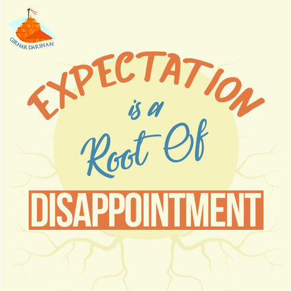 Expectation is the Root of Disappointment