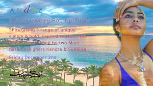 KenSu Jewelry Pop Up Shop @ Andaz Maui, Friday December 2nd