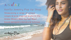 KenSu Jewelry in Maui Pop Up Shop @ Andaz Resort, Friday April 7th