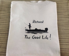 Load image into Gallery viewer, Retirement Gift, Fishing, Boating, Bass Fishing, Retirement Gift, The Good Life,  Father's  Day Gift, Christmas Gift, T- shirt