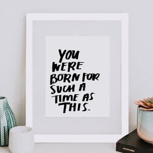 8x10 You Were Born For Such A Time