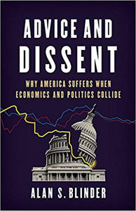 Advice and Dissent Why America Suffers When Economics and Politics Collide
