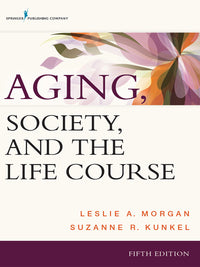 Aging, Society, and the Life Course 5th Edition by Suzanne R. Kunkel