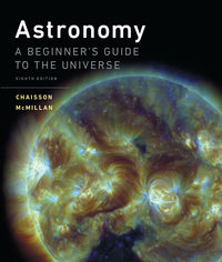 Astronomy A Beginner's Guide to the Universe 8th Ed by Eric Chaisson