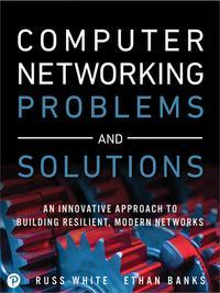 Computer Networking Problems and Solutions by Russ White