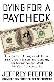 Dying for a Paycheck How Modern Management Harms Employee Health and Company Performance—and What We Can Do