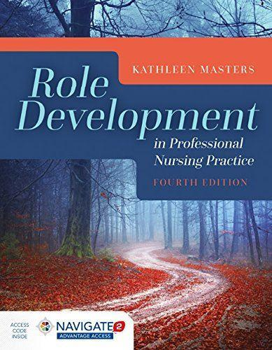 Role Development In Professional Nursing Practice 4th Edition by Kathleen Masters