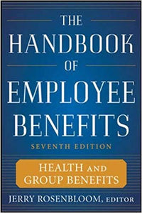 The Handbook of Employee Benefits Health and Group Benefits 7th Edition