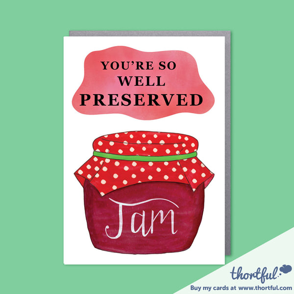 Cheeky Jam birthday card. Message - You're so Well Preserved
