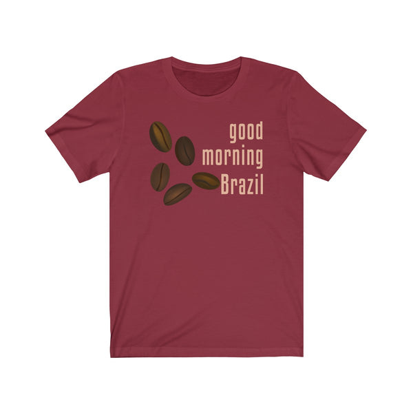 Good Morning Brazil Coffee Shirt