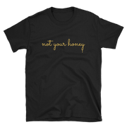 Not your honey. A vegan tshirt. Live a plant based lifestyle and help create awareness for the bees. Save the bees, and our future with this shirt.