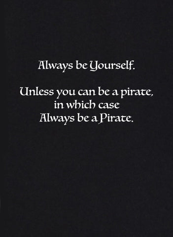 Always be Yourself Unless You Can be a Pirate T-Shirt