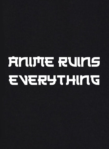Anime Ruins Everything T-Shirt