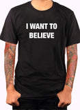 I Want to Believe T-Shirt - Five Dollar Tee Shirts