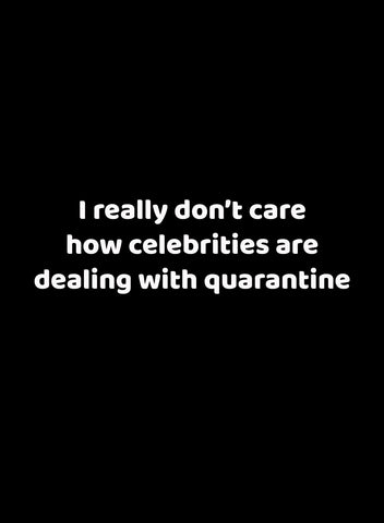 I really don't care how celebrities are dealing with quarantine T-Shirt - Five Dollar Tee Shirts