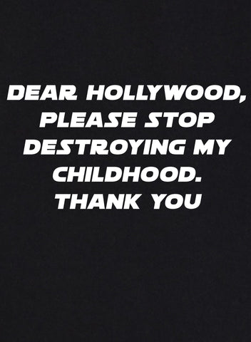Dear Hollywood, Please Stop Destroying My Childhood T-Shirt - Five Dollar Tee Shirts