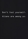 Don't Fool Yourself.  Aliens are Among Us T-Shirt
