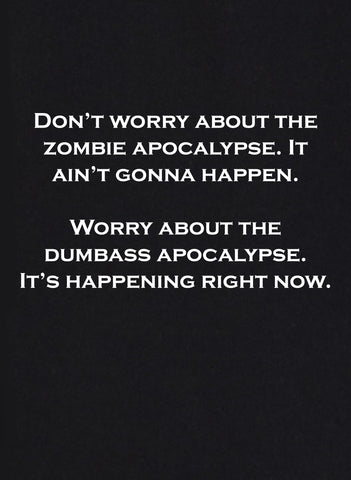 Don't worry about the zombie apocalypse T-Shirt
