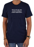 Don't be the guy who ascribes T-Shirt