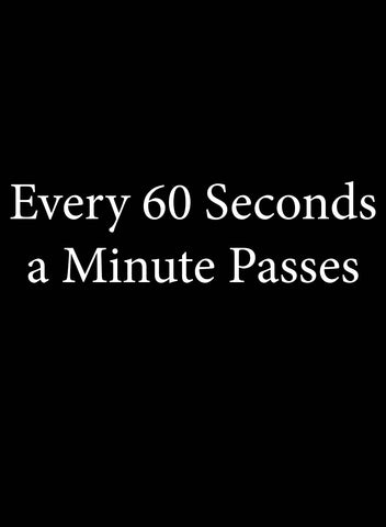 Every 60 Seconds a Minute Passes T-Shirt - Five Dollar Tee Shirts
