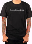 Everything Dies T-Shirt - Five Dollar Tee Shirts