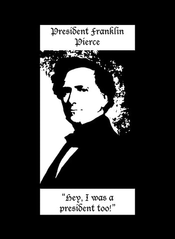 President Franklin Pierce Hey I Was a President Too T-Shirt