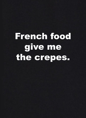 French Food Give Me the Crepes T-Shirt