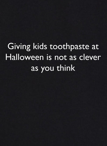 Giving kids toothpaste at Halloween is not as clever as you think T-Shirt
