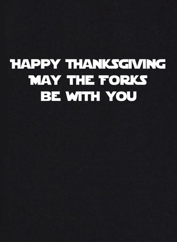 Happy Thanksgiving May the Forks be With You T-Shirt