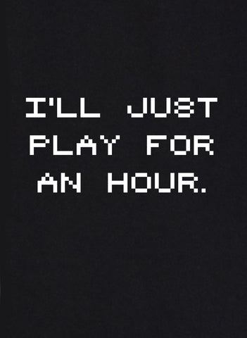 I'll Just Play for an Hour T-Shirt