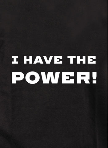 I Have the Power! T-Shirt