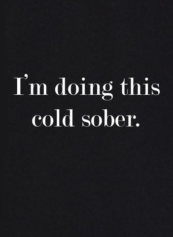 I'm Doing This Cold Sober T-Shirt
