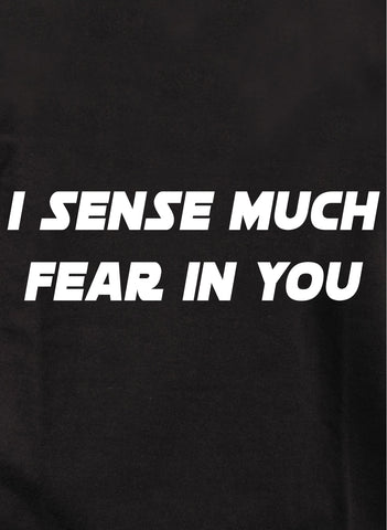 I sense much fear in you T-Shirt