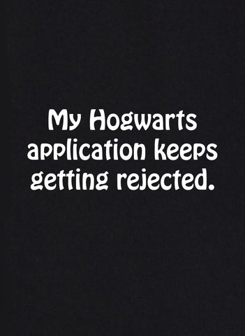My Hogwarts Application Keeps Getting Rejected T-Shirt