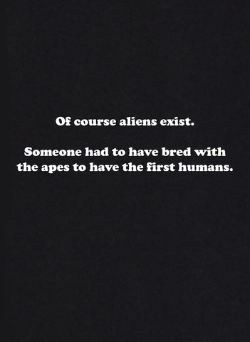 Of Course Aliens Exist T-Shirt