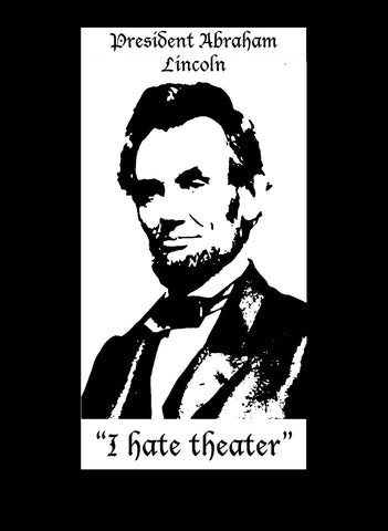 President Abraham Lincoln I Hate Theater T-Shirt