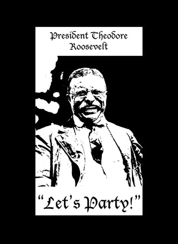 President Theodore Roosevelt Let's Party T-Shirt