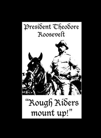 President Theodore Roosevelt Rough Riders Mount Up T-Shirt