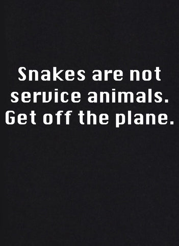 Snakes are not Service Animals.  Get off the Plane T-Shirt