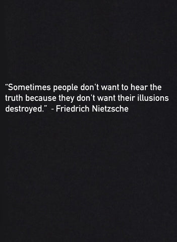 Sometimes people don't want to hear the truth Quote T-Shirt
