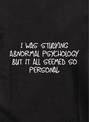 Studying abnormal psychology seemed so personal T-Shirt