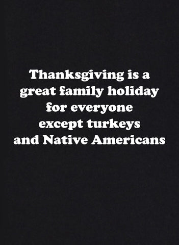 Thanksgiving is a great family holiday for everyone T-Shirt